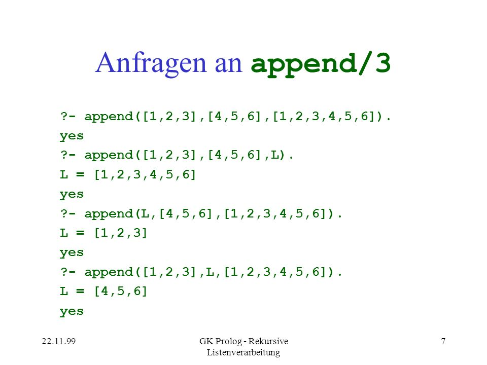 22.11.99GK Prolog - Rekursive Listenverarbeitung 8 Präfixe & Suffixe ?- append(L1,L2,[1,2,3,4]).