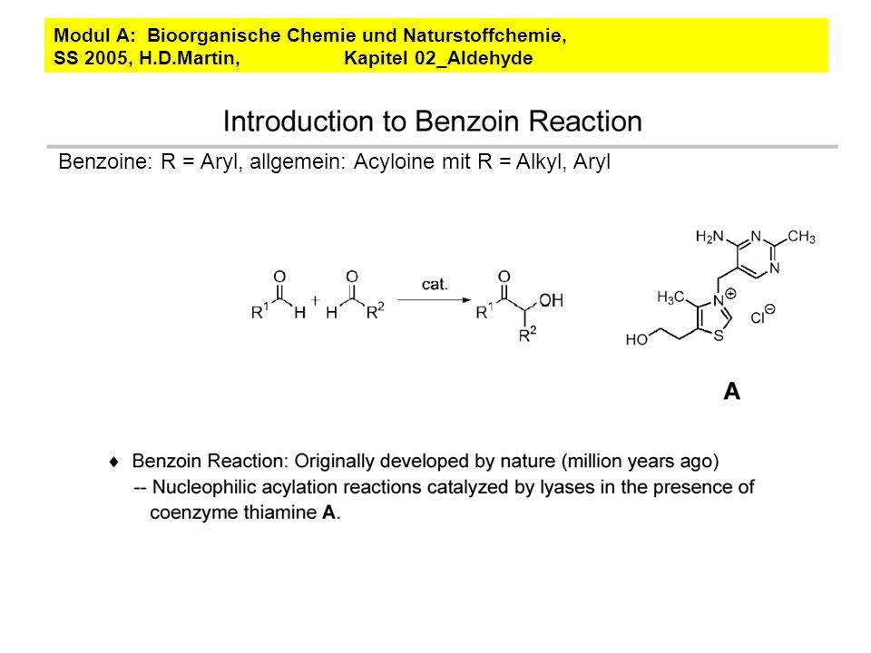 Benzoine: R = Aryl, allgemein: Acyloine mit R = Alkyl, Aryl Modul A: Bioorganische Chemie und Naturstoffchemie, SS 2005, H.D.Martin, Kapitel 02_Aldehy