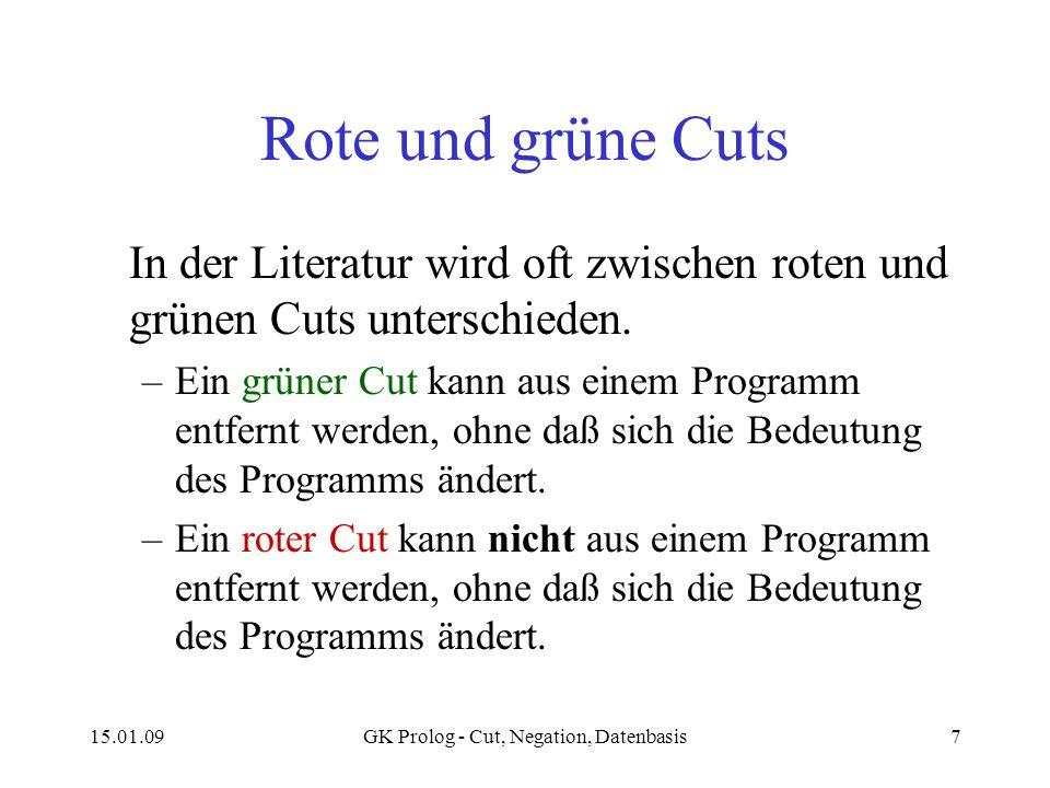15.01.09GK Prolog - Cut, Negation, Datenbasis7 Rote und grüne Cuts In der Literatur wird oft zwischen roten und grünen Cuts unterschieden. –Ein grüner