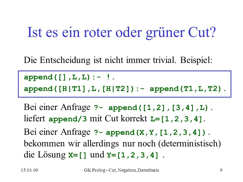 15.01.09GK Prolog - Cut, Negation, Datenbasis9 Ist es ein roter oder grüner Cut.