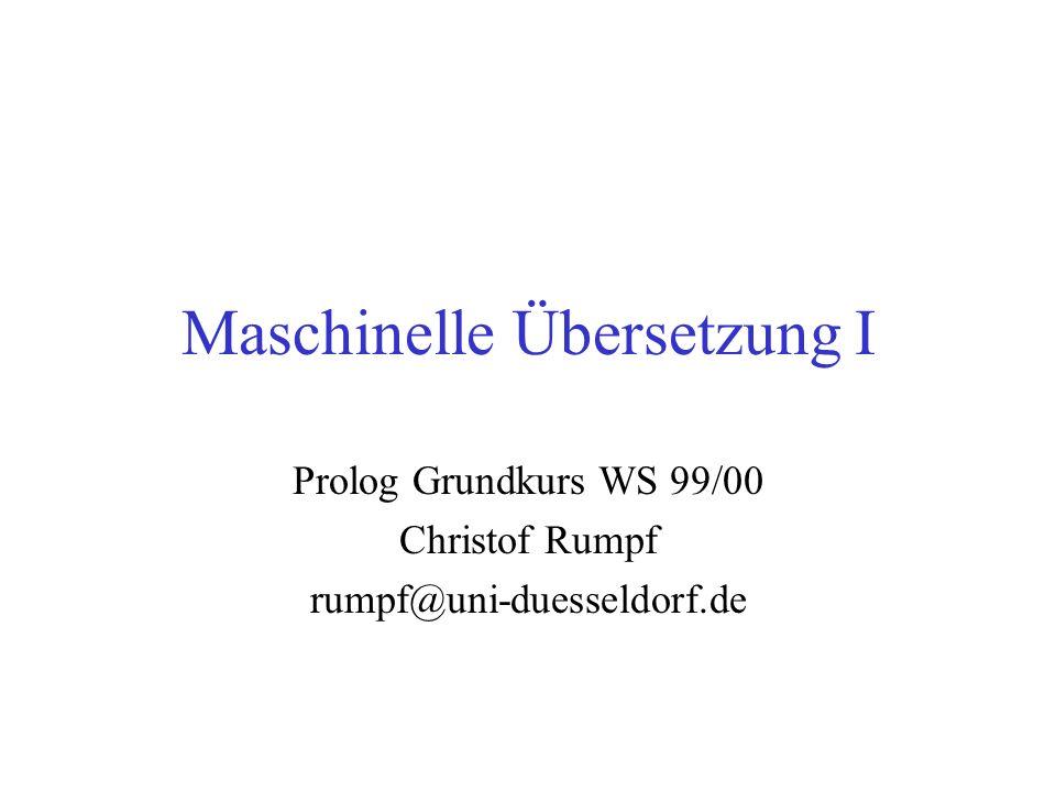 Maschinelle Übersetzung I Prolog Grundkurs WS 99/00 Christof Rumpf rumpf@uni-duesseldorf.de