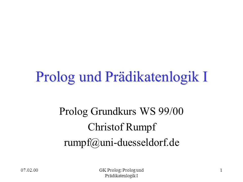 07.02.00GK Prolog: Prolog und Prädikatenlogik I 1 Prolog und Prädikatenlogik I Prolog Grundkurs WS 99/00 Christof Rumpf rumpf@uni-duesseldorf.de