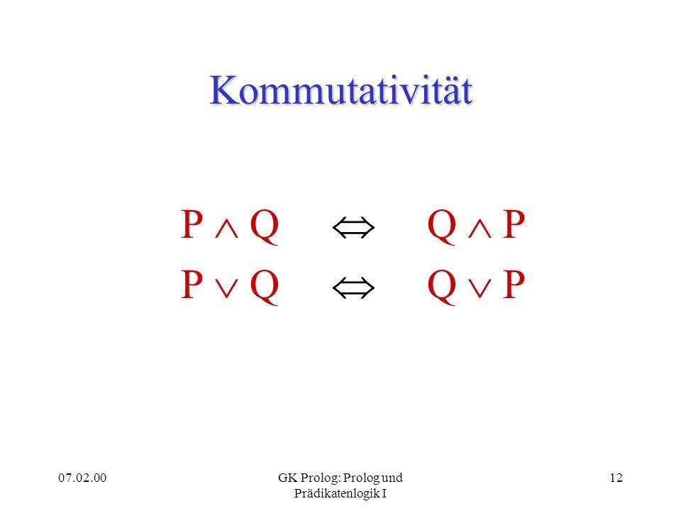 07.02.00GK Prolog: Prolog und Prädikatenlogik I 13 Assoziativität (P Q) R P (Q R)