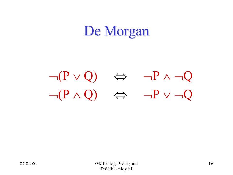 07.02.00GK Prolog: Prolog und Prädikatenlogik I 17 Komplementarität P P 1(Tautologie, allgemeingültig) P P 0(Kontradiktion, Inkonsistenz) P P(Doppelte Negation)
