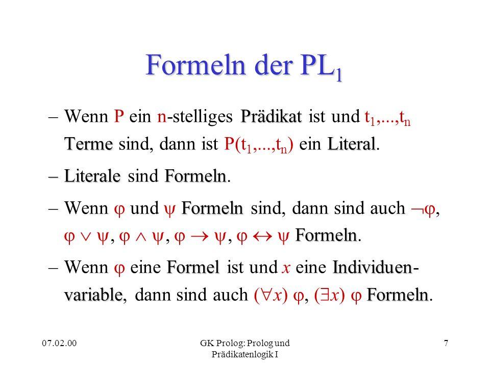 07.02.00GK Prolog: Prolog und Prädikatenlogik I 7 Formeln der PL 1 Prädikat TermeLiteral –Wenn P ein n-stelliges Prädikat ist und t 1,...,t n Terme si