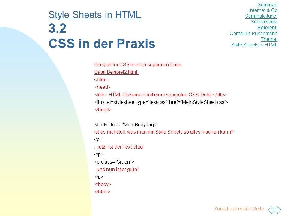 Zurück zur ersten Seite Beispiel für CSS in einer separaten Datei: Datei Beispiel2.html: HTML-Dokument mit einer separaten CSS-Datei Ist es nicht toll, was man mit Style Sheets so alles machen kann ...jetzt ist der Text blau..und nun ist er grün.
