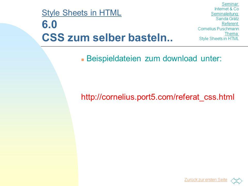 Zurück zur ersten Seite n Beispieldateien zum download unter: http://cornelius.port5.com/referat_css.html Style Sheets in HTML 6.0 CSS zum selber basteln..