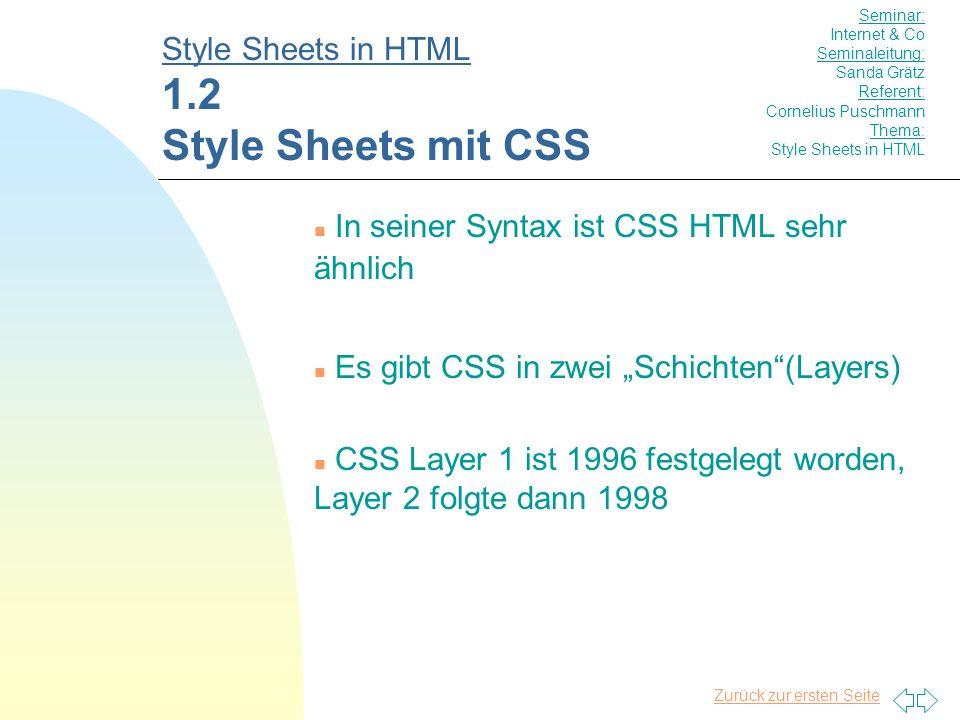 Zurück zur ersten Seite n CSS-Spezifikationen, Layer 1 (W3C) http://www.w3.org/pub/WWW/TR/REC-CSS1/ n CSS-Spezifikationen, Layer 2 (W3C) http://www.w3.org/TR/REC-CSS2/ n CSS-Kapitel in SelfHTML http://www.teamone.de/selfhtml/tda.htm n Artikel zur effektiven Nutzung von CSS (von Jakob Nielsen) http://www.useit.com/alertbox/9707a.html Style Sheets in HTML 5.0 Hintergrundinfos zu CSS Seminar: Internet & Co Seminaleitung: Sanda Grätz Referent: Cornelius Puschmann Thema: Style Sheets in HTML
