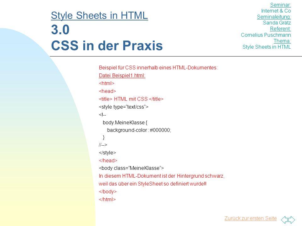 Zurück zur ersten Seite Beispiel für CSS innerhalb eines HTML-Dokumentes: Datei Beispiel1.html: HTML mit CSS <!-- body.MeineKlasse { background-color : #000000; } //--> In diesem HTML-Dokument ist der Hintergrund schwarz, weil das über ein StyleSheet so definiert wurde!.