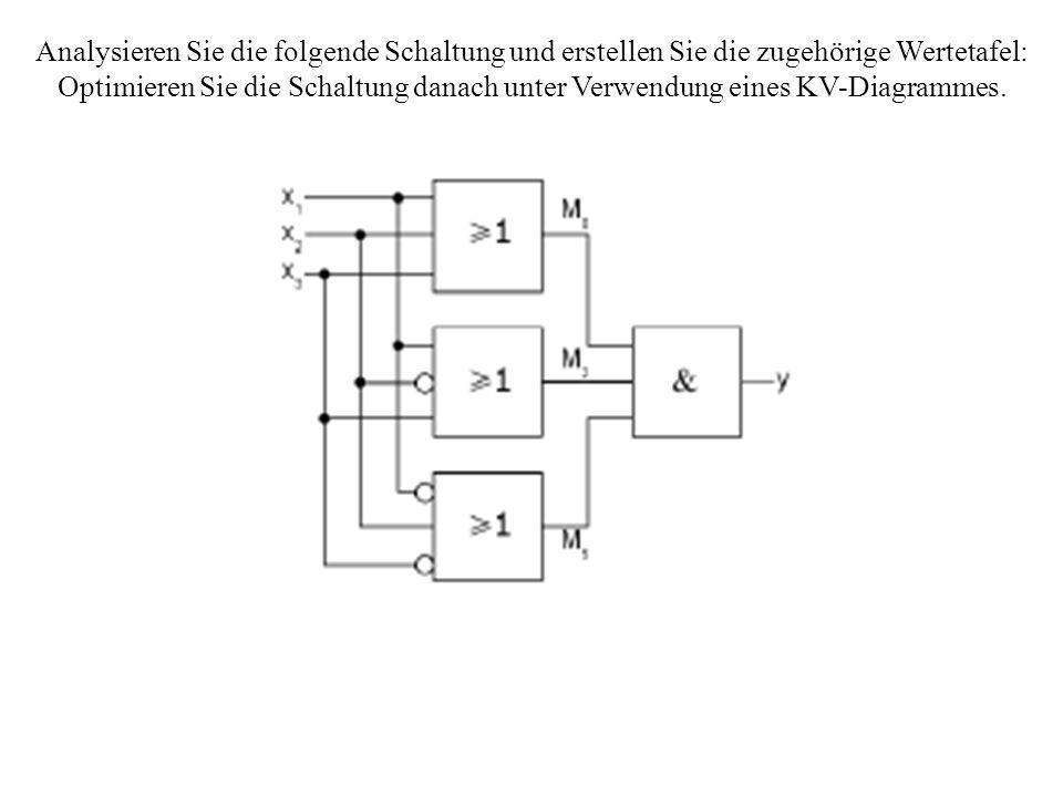 Analysieren Sie die folgende Schaltung und erstellen Sie die zugehörige Wertetafel: Optimieren Sie die Schaltung danach unter Verwendung eines KV-Diag