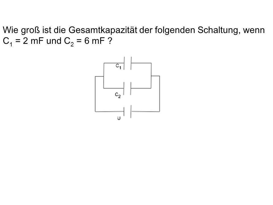 Wie groß ist die Gesamtkapazität der folgenden Schaltung, wenn C 1 = 2 mF und C 2 = 6 mF .