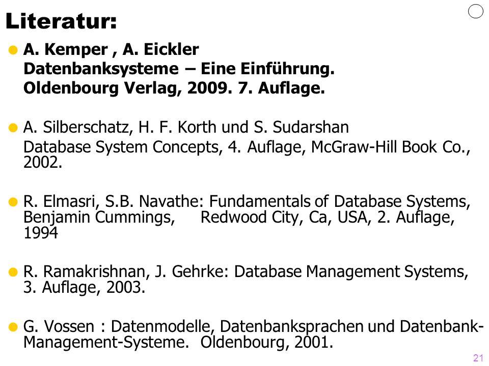 21 Literatur: A. Kemper, A. Eickler Datenbanksysteme – Eine Einführung. Oldenbourg Verlag, 2009. 7. Auflage. A. Silberschatz, H. F. Korth und S. Sudar