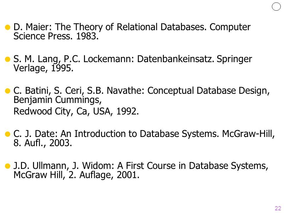 22 D. Maier: The Theory of Relational Databases. Computer Science Press. 1983. S. M. Lang, P.C. Lockemann: Datenbankeinsatz. Springer Verlage, 1995. C