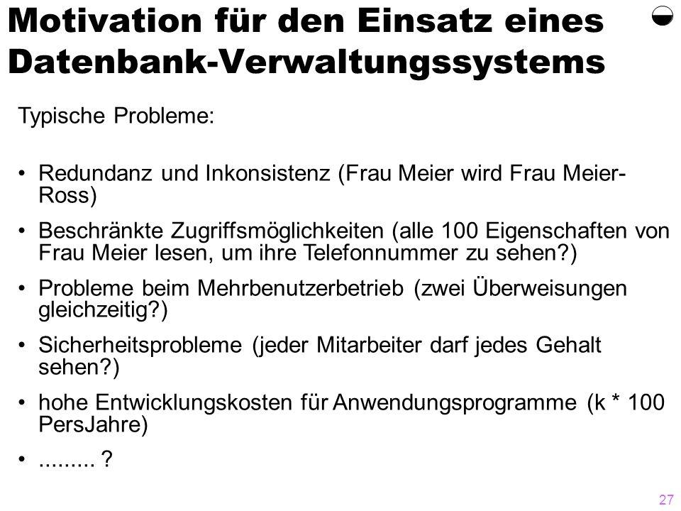 27 Motivation für den Einsatz eines Datenbank-Verwaltungssystems Typische Probleme: Redundanz und Inkonsistenz (Frau Meier wird Frau Meier- Ross) Besc
