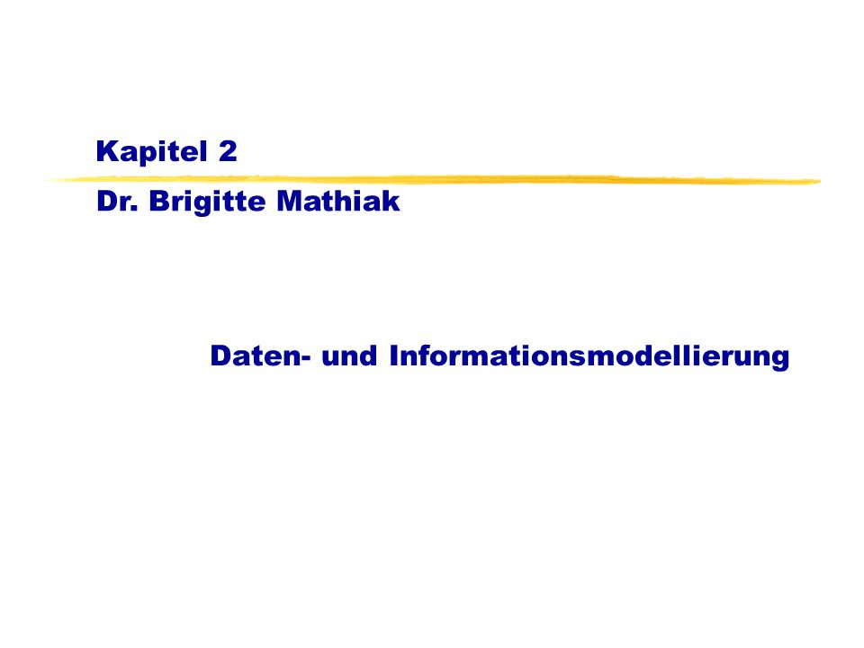 Dr. Brigitte Mathiak Kapitel 2 Daten- und Informationsmodellierung