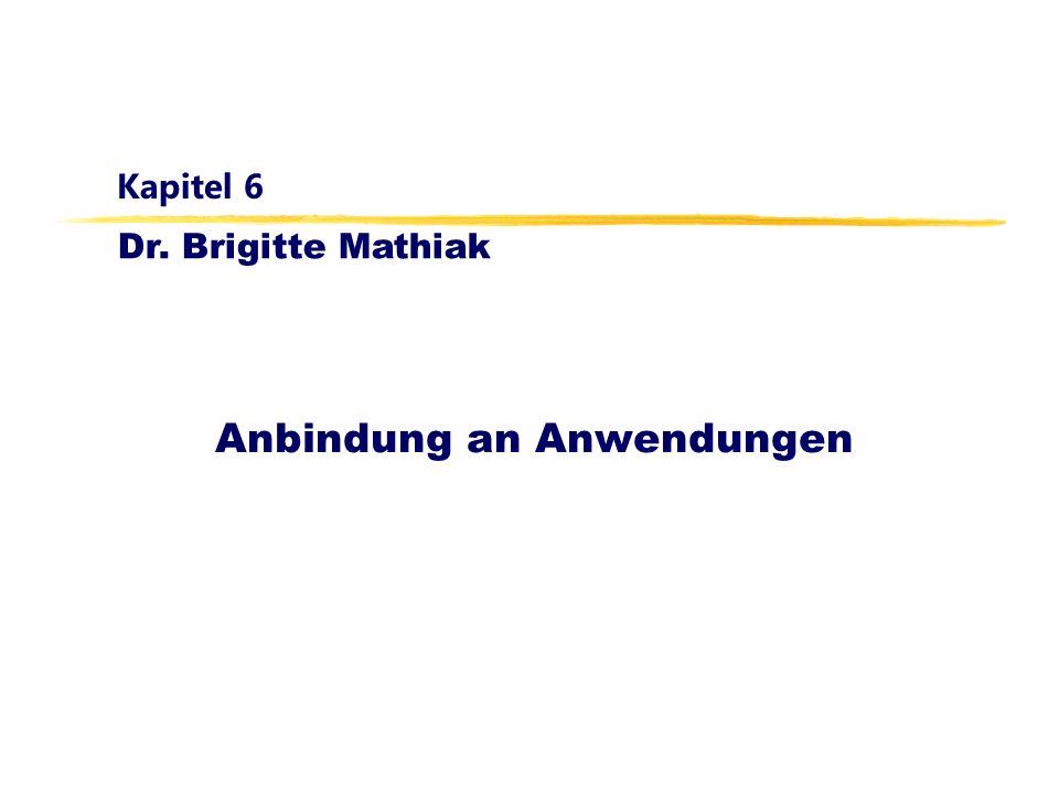 Dr. Brigitte Mathiak Kapitel 6 Anbindung an Anwendungen