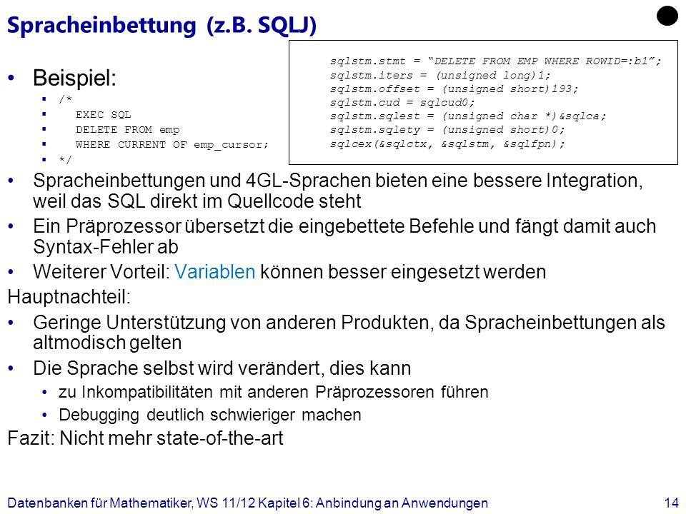Spracheinbettung (z.B. SQLJ) Beispiel: /* EXEC SQL DELETE FROM emp WHERE CURRENT OF emp_cursor; */ Spracheinbettungen und 4GL-Sprachen bieten eine bes