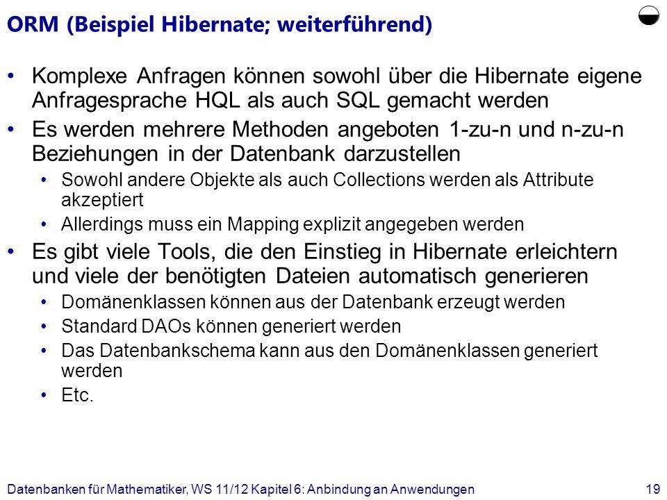 ORM (Beispiel Hibernate; weiterführend) Komplexe Anfragen können sowohl über die Hibernate eigene Anfragesprache HQL als auch SQL gemacht werden Es we