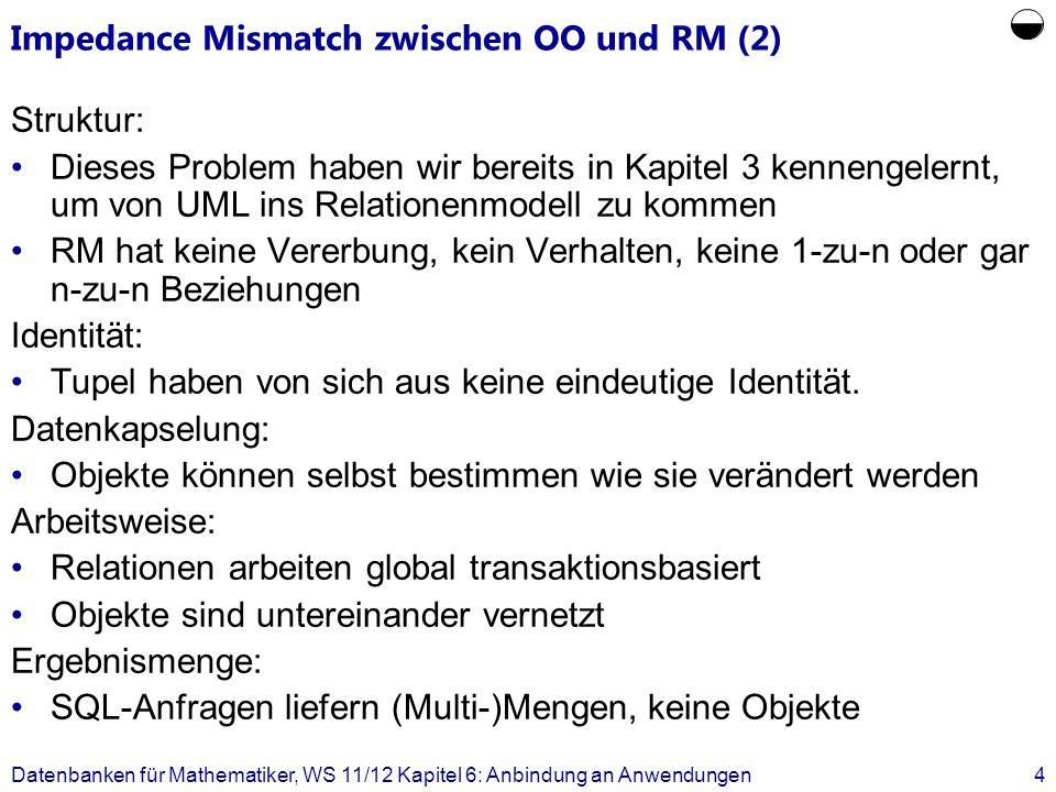 Impedance Mismatch zwischen OO und RM (2) Struktur: Dieses Problem haben wir bereits in Kapitel 3 kennengelernt, um von UML ins Relationenmodell zu ko