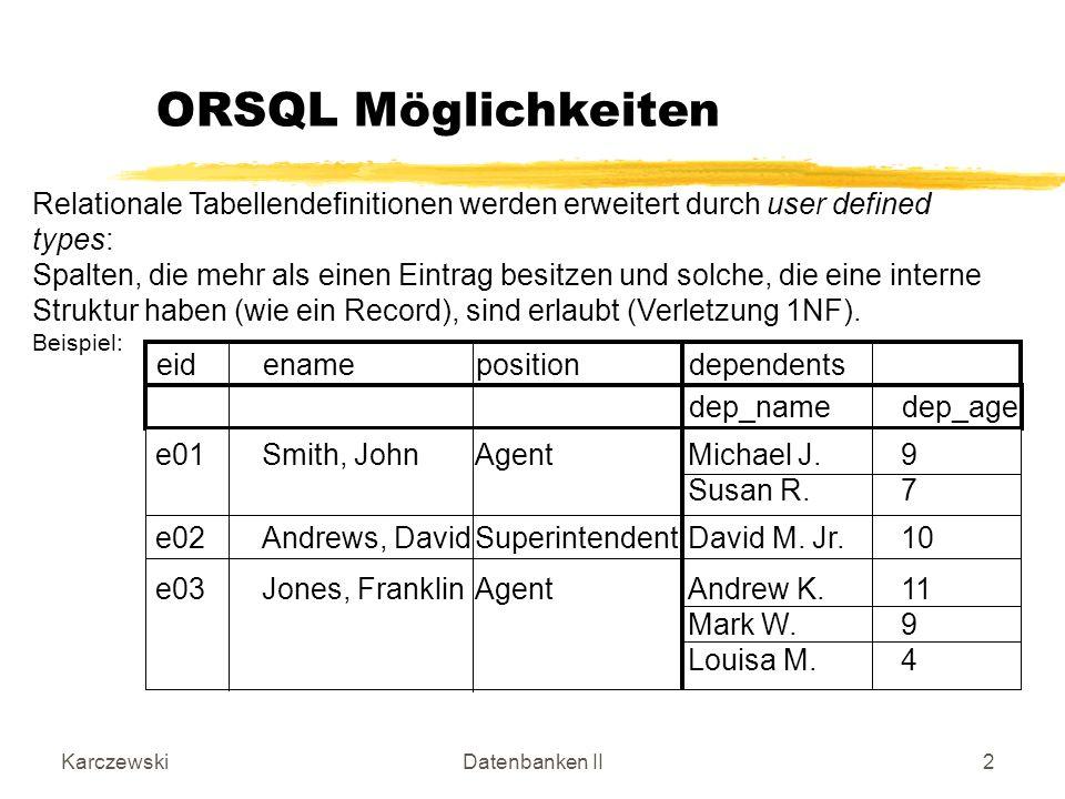 KarczewskiDatenbanken II43 Beispiel ORDB (Ref) Produkt Nummer: int Bezeichnung: String Funktion: String Subprodukt: collection of Produkt anzsub: int … weitere Methoden zur Stückliste