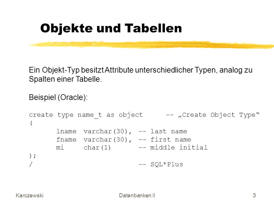 KarczewskiDatenbanken II4 Nach der Definition eines Typs (mit create type) kann man diesen so definierten Typ wie ein gewöhnliches Attribut benutzen.