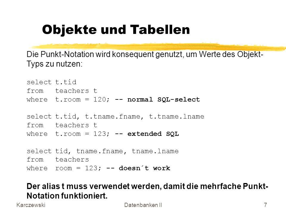 KarczewskiDatenbanken II38 Beispiel (Tabellen-Definition): create table Employee of Employee_t ( primary key (ENR) ) nested table depPerson store as dep_tab; User Defined Functions Diese Tabellendefinition realisiert die gewünschte Tabelle.
