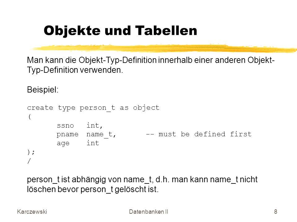 KarczewskiDatenbanken II39 Beispiel (Insertion): insert into Employee values (1, person_t(11, name_t( Josef , R , Ewing ), 59), depPerson_T(person_t(33, name_t( Franz , X , Nonsense ), 33), person_t(44, name_t( Uschi , K , Glas ), 48), person_t(55, name_t( Mika , L , Most ), 52)) ); insert into Employee values (2, person_t(22, name_t( Karla , M , Hut ), 34), depPerson_T(person_t(66, name_t( Hans , L , Moser ), 72), person_t(77, name_t( Paul , A , Popp ), 41)) ); User Defined Functions Das Einfügen geschieht wie bisher.