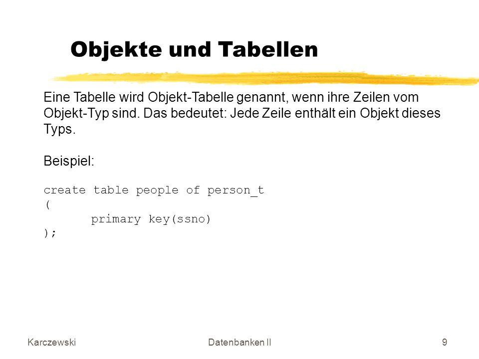 KarczewskiDatenbanken II40 Beispiel (Selection): select ENR, E.NumberOfDep() from Employee E; ENR E.NUMBEROFDEP() ---------- --------------- 1 3 2 2 User Defined Functions Beispiel (Selection): select ENR, E.BigBoss() from Employee E; ENR E.BIGBOSS() ---------- ------------ 1 Big Boss 2 Boss Der Resultat-Wert des Funktionsaufrufs wird als eigene Spalte ausgegeben.