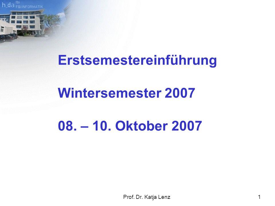 Prof. Dr. Katja Lenz1 Erstsemestereinführung Wintersemester 2007 08. – 10. Oktober 2007