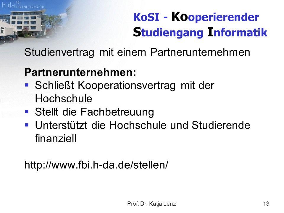 Prof. Dr. Katja Lenz13 Studienvertrag mit einem Partnerunternehmen Partnerunternehmen: Schließt Kooperationsvertrag mit der Hochschule Stellt die Fach