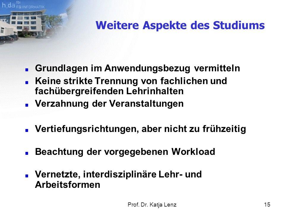 Prof. Dr. Katja Lenz15 Grundlagen im Anwendungsbezug vermitteln Keine strikte Trennung von fachlichen und fachübergreifenden Lehrinhalten Verzahnung d