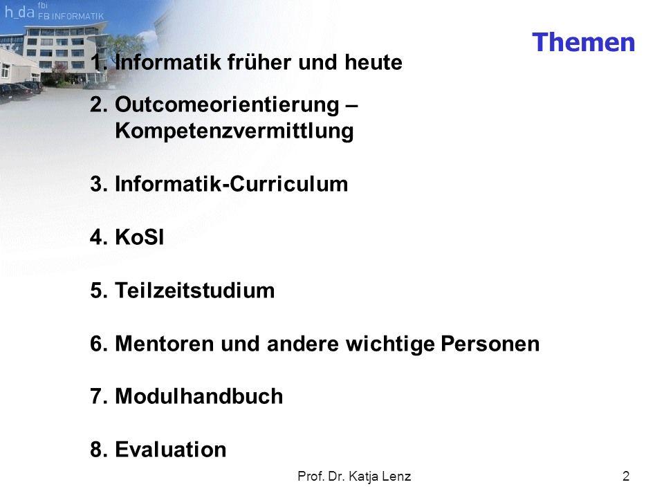 Prof. Dr. Katja Lenz2 Themen 1.Informatik früher und heute 2.Outcomeorientierung – Kompetenzvermittlung 3.Informatik-Curriculum 4.KoSI 5.Teilzeitstudi