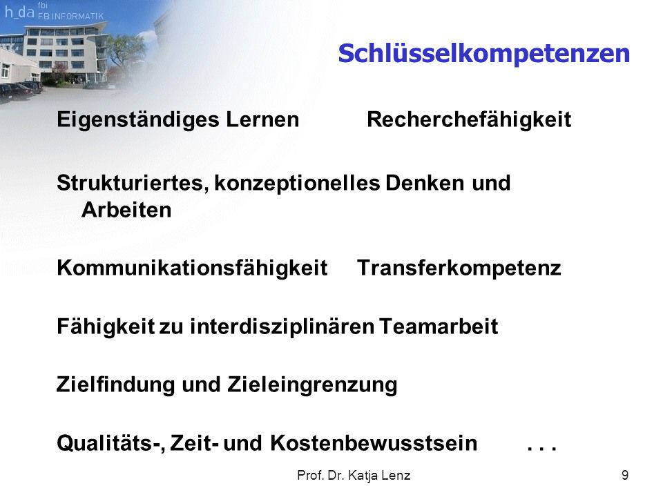 Prof. Dr. Katja Lenz9 Eigenständiges Lernen Recherchefähigkeit Strukturiertes, konzeptionelles Denken und Arbeiten Kommunikationsfähigkeit Transferkom