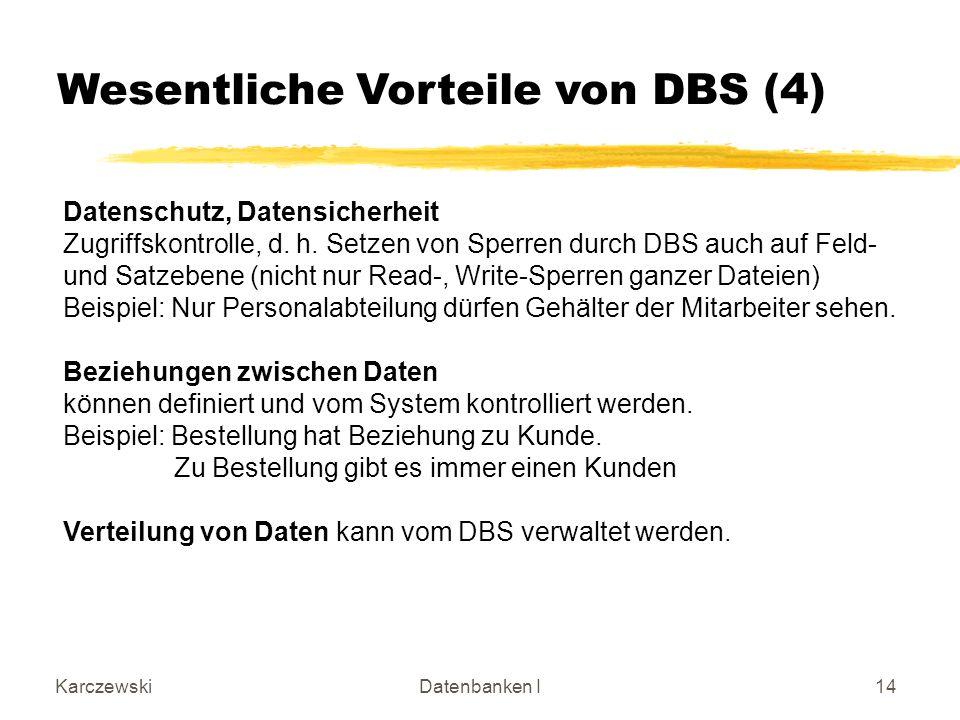 KarczewskiDatenbanken I14 Datenschutz, Datensicherheit Zugriffskontrolle, d. h. Setzen von Sperren durch DBS auch auf Feld- und Satzebene (nicht nur R