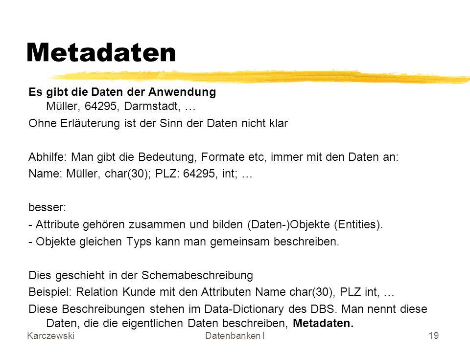 KarczewskiDatenbanken I19 Metadaten Es gibt die Daten der Anwendung Müller, 64295, Darmstadt, … Ohne Erläuterung ist der Sinn der Daten nicht klar Abh