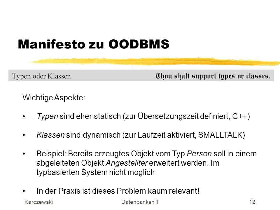 KarczewskiDatenbanken II13 Manifesto zu OODBMS Wichtige Aspekte: Klassen (oder Typen) können in einer Vererbungshierarchie angeordnet sein, z.B.
