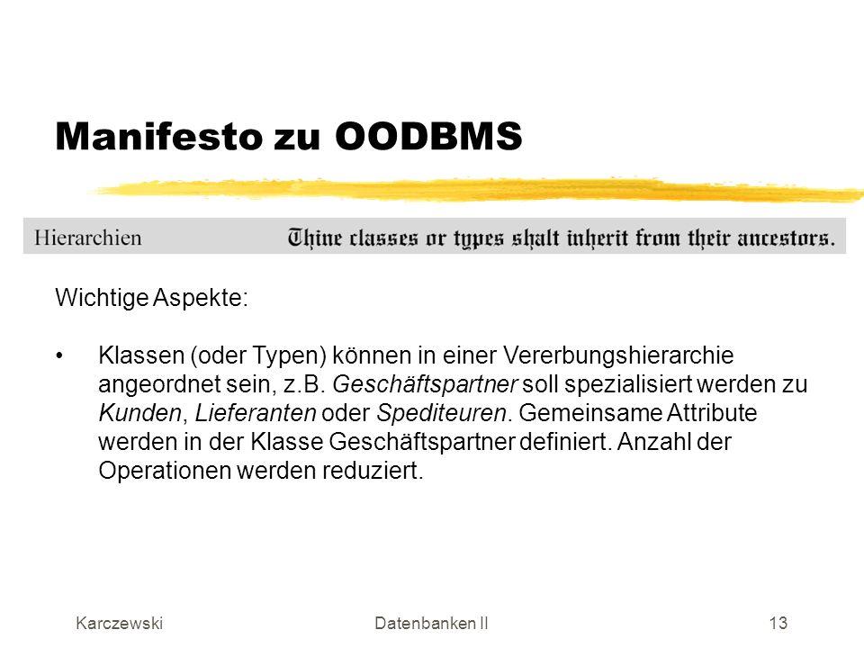 KarczewskiDatenbanken II14 Manifesto zu OODBMS Wichtige Aspekte: Spätes Binden ermöglicht Reduzierung von Code, da erst zur Laufzeit bestimmt wird, welcher Code ausgeführt wird.