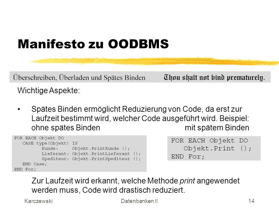 KarczewskiDatenbanken II15 Manifesto zu OODBMS Wichtige Aspekte: Forderung stammt aus der Theorie der Programmiersprachen.