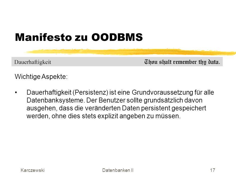 KarczewskiDatenbanken II18 Manifesto zu OODBMS Wichtige Aspekte: Die bekannten Forderungen, die durch die ANSI-/SPARC- Architektur für relationale Datenbanksysteme vorgegeben sind, sollen auch für OODBMS gelten.
