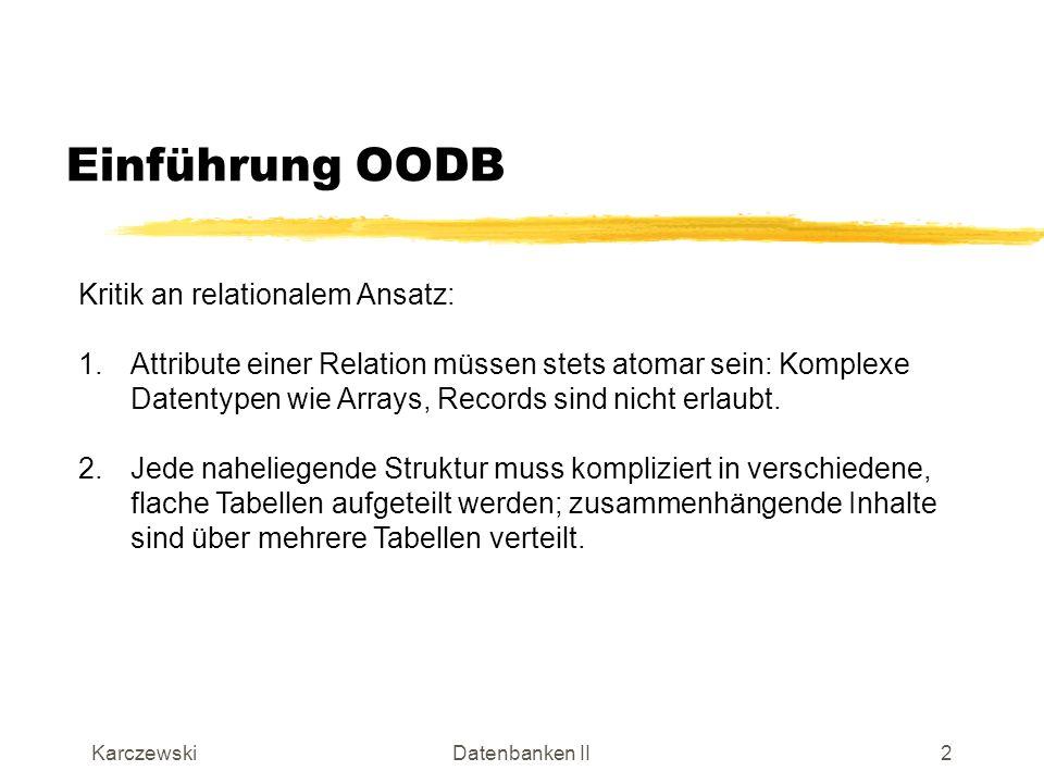 KarczewskiDatenbanken II3 Einführung OODB Kritik an relationalem Ansatz (Beispiel zu 2.): Relation Buch (nicht-normalisiert) Welche Normalform ist verletzt und warum?