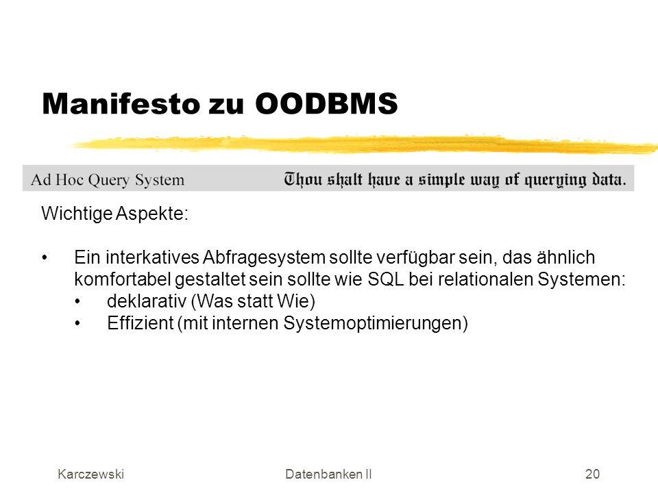KarczewskiDatenbanken II21 Transformation von OO-Komponenten Ziel: Überführung jedes semantischen Datenmodells in eine äquivalente objektorientierte Datenbankstruktur Schritte: ER-Modell UML-Modell OODBMS-Struktur Abbildung erfolgt designunabhängig, also nicht unbedingt optimiert, sondern allgemeingültig
