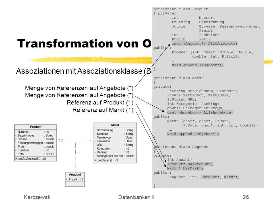 KarczewskiDatenbanken II27 Transformation von OO-Komponenten Assoziationen mit Assoziationsklasse (Anmerkungen): Wie zuvor, können Referenzen weggelassen werden, wenn eine Navigationsrichtung nicht notwendig ist.
