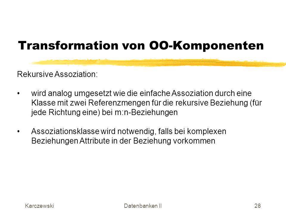 KarczewskiDatenbanken II29 Transformation von OO-Komponenten Rekursive Assoziation (Beispiel ohne Assoziationsklasse): Die beiden Referenzmengen sind in einer Klasse, weil Rekursion vorhanden ist