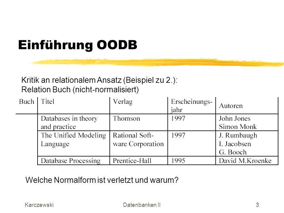KarczewskiDatenbanken II4 Einführung OODB Kritik an relationalem Ansatz (Beispiel zu 2.): Relation Buch (normalisiert)