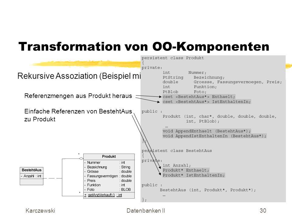 KarczewskiDatenbanken II31 Transformation von OO-Komponenten Mehrstellige Assoziation: Realisierungsstrategie hängt von der Komplexität der Beziehung ab.