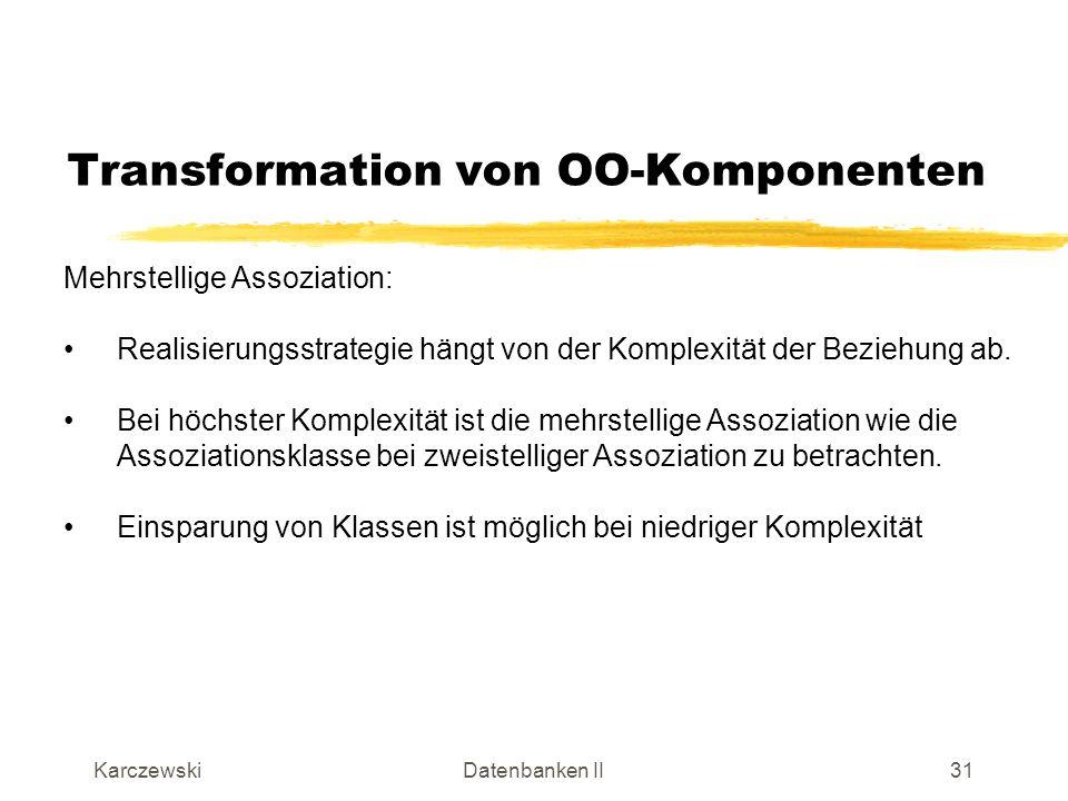 KarczewskiDatenbanken II32 Transformation von OO-Komponenten Mehrstellige Assoziation (Beispiel):