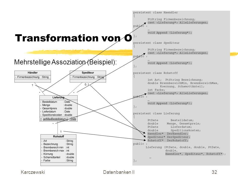 KarczewskiDatenbanken II33 Transformation von OO-Komponenten Spezialisierung: Erinnerung aus eERM: Vollständig: Jeder Generalist ist einem Spezialisten zugeordnet.