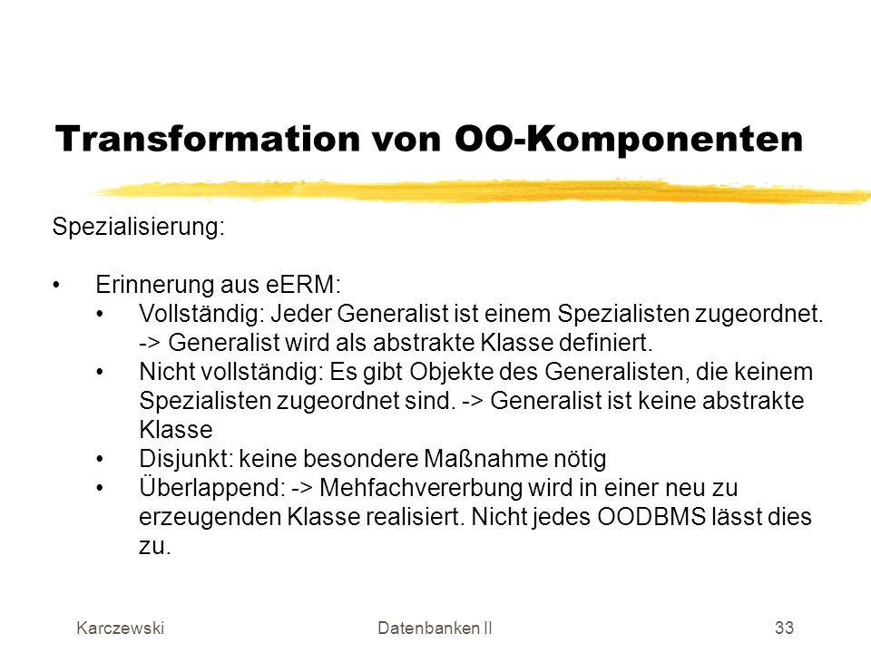 KarczewskiDatenbanken II34 Transformation von OO-Komponenten Spezialisierung (Beispiel):