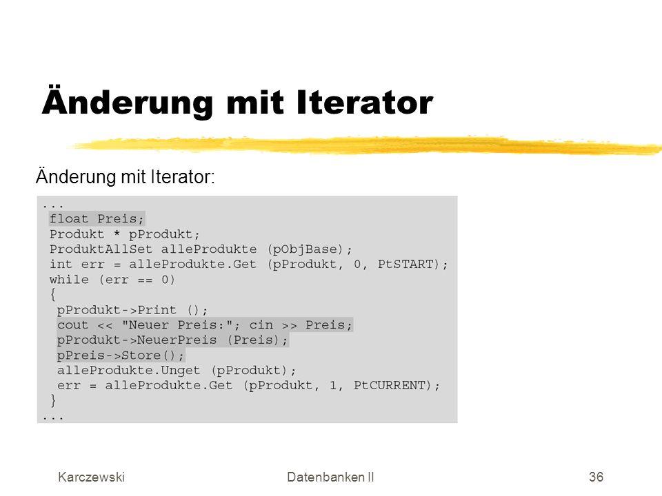 KarczewskiDatenbanken II36 Änderung mit Iterator Änderung mit Iterator: