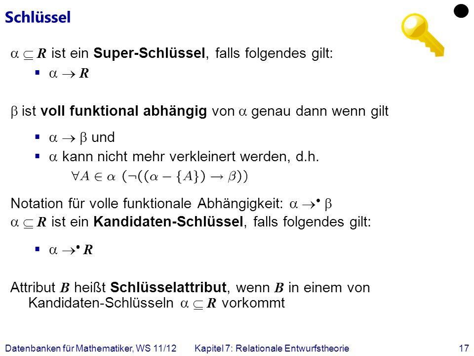 Datenbanken für Mathematiker, WS 11/12Kapitel 7: Relationale Entwurfstheorie17 Schlüssel R ist ein Super-Schlüssel, falls folgendes gilt: R ist voll f